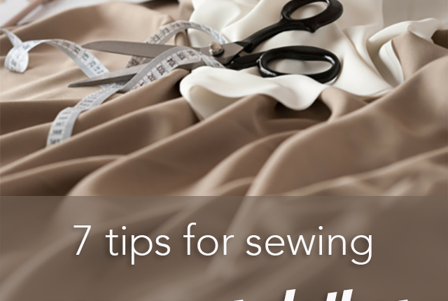 Use these 7 tips and your sewing projects will look more professional--people won't even suspect you made it yourself!