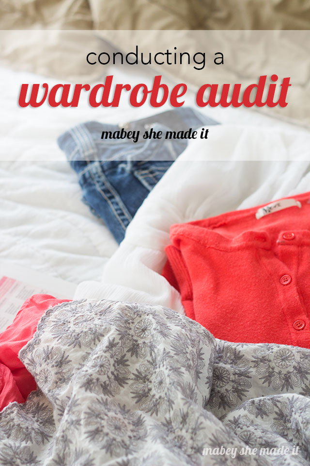 Conduct a Wardrobe Audit to see what you can get rid of and what to keep.